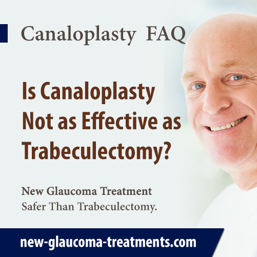 I Have Heard That Canaloplasty Is Not As Effective As Trabeculectomy, Is This True?