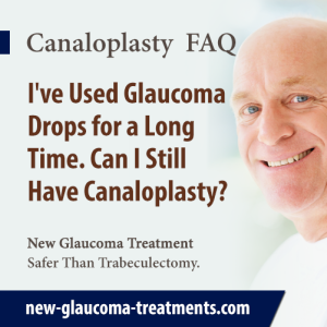 I've Used Glaucoma Drops for a Long Time. Can I Still Have Canaloplasty