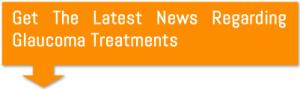 Get The Latest News Regarding Glaucoma Treatments