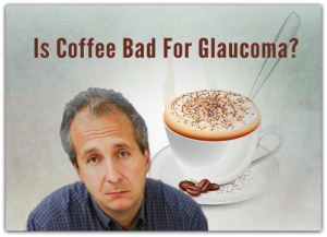 Is Coffee Bad for Glaucoma