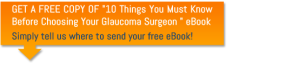 10 Things You Must Know Before Choosing Your Glaucoma Surgeon