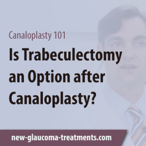Is Trabeculectomy an Option after Canaloplasty