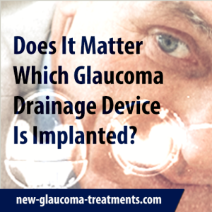 Does It Matter Which Glaucoma Drainage Device Is Implanted