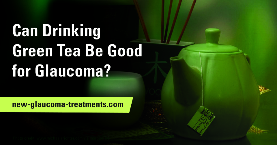 Can Drinking Green Tea be Good for Glaucoma