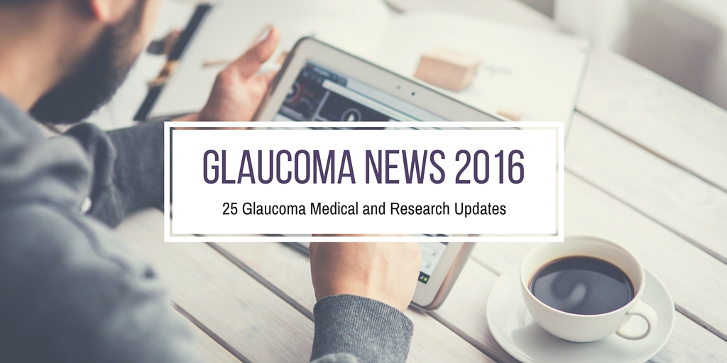 Glaucoma News 2016 | 25 Glaucoma Medical and Research Updates