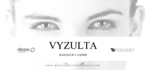 VYZULTA™ A New FDA Approved Glaucoma Medication with Dual Action